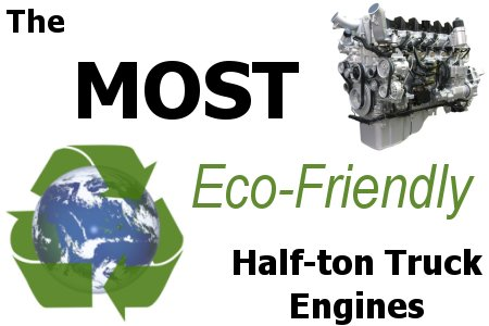 The Most Eco-friendly half-ton truck engines.